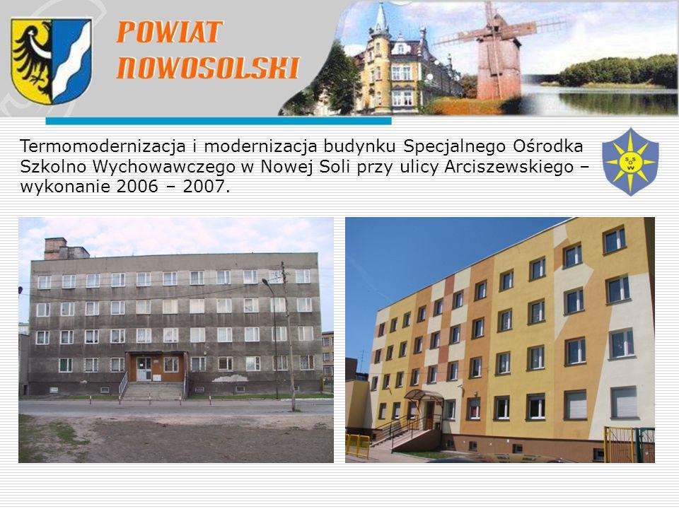 Termomodernizacja i modernizacja budynku Specjalnego Ośrodka Szkolno Wychowawczego w Nowej Soli przy ulicy Arciszewskiego – wykonanie 2006 – 2007.