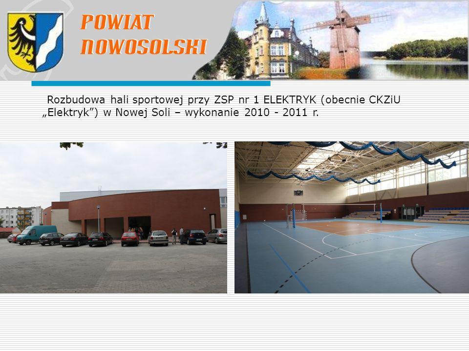 """Rozbudowa hali sportowej przy ZSP nr 1 ELEKTRYK (obecnie CKZiU """"Elektryk"""") w Nowej Soli – wykonanie 2010 - 2011 r."""