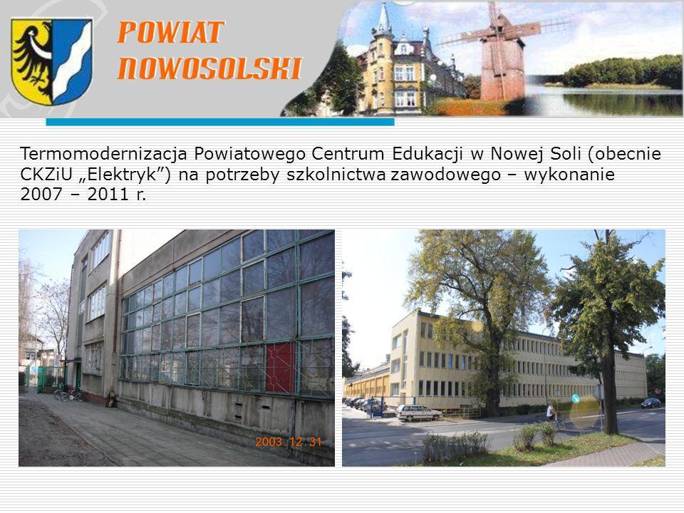 """Termomodernizacja Powiatowego Centrum Edukacji w Nowej Soli (obecnie CKZiU """"Elektryk ) na potrzeby szkolnictwa zawodowego – wykonanie 2007 – 2011 r."""