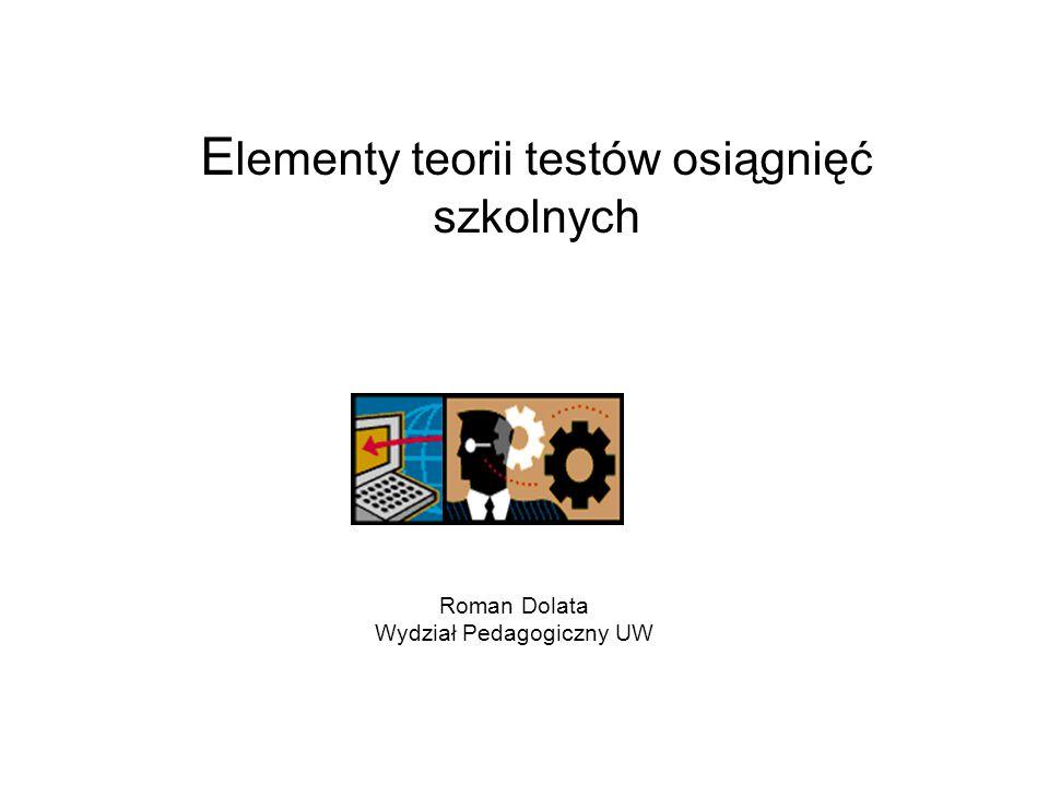 E lementy teorii testów osiągnięć szkolnych Roman Dolata Wydział Pedagogiczny UW