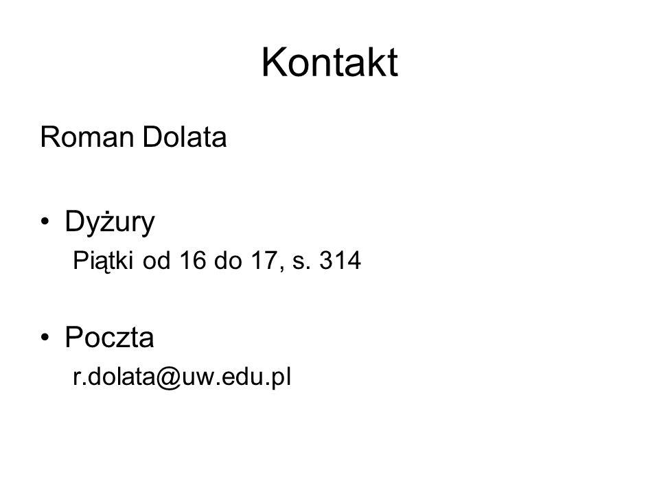 Kontakt Roman Dolata Dyżury Piątki od 16 do 17, s. 314 Poczta r.dolata@uw.edu.pl