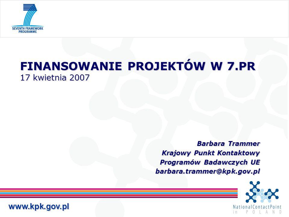 www.kpk.gov.pl FINANSOWANIE PROJEKTÓW W 7.PR 17 kwietnia 2007 Barbara Trammer Barbara Trammer Krajowy Punkt Kontaktowy Programów Badawczych UE barbara.trammer@kpk.gov.pl