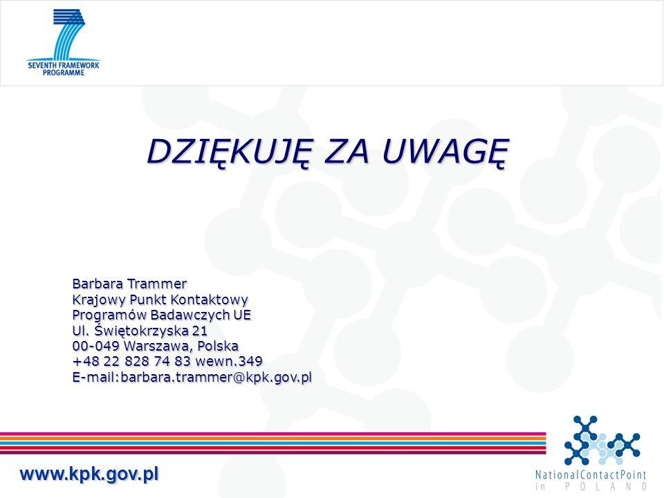 www.kpk.gov.pl DZIĘKUJĘ ZA UWAGĘ Barbara Trammer Krajowy Punkt Kontaktowy Programów Badawczych UE Ul. Świętokrzyska 21 00-049 Warszawa, Polska +48 22