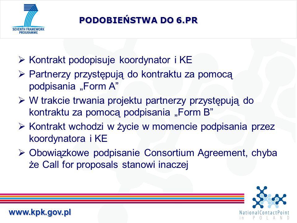 """www.kpk.gov.pl PODOBIEŃSTWA DO 6.PR  Kontrakt podopisuje koordynator i KE  Partnerzy przystępują do kontraktu za pomocą podpisania """"Form A  W trakcie trwania projektu partnerzy przystępują do kontraktu za pomocą podpisania """"Form B  Kontrakt wchodzi w życie w momencie podpisania przez koordynatora i KE  Obowiązkowe podpisanie Consortium Agreement, chyba że Call for proposals stanowi inaczej"""