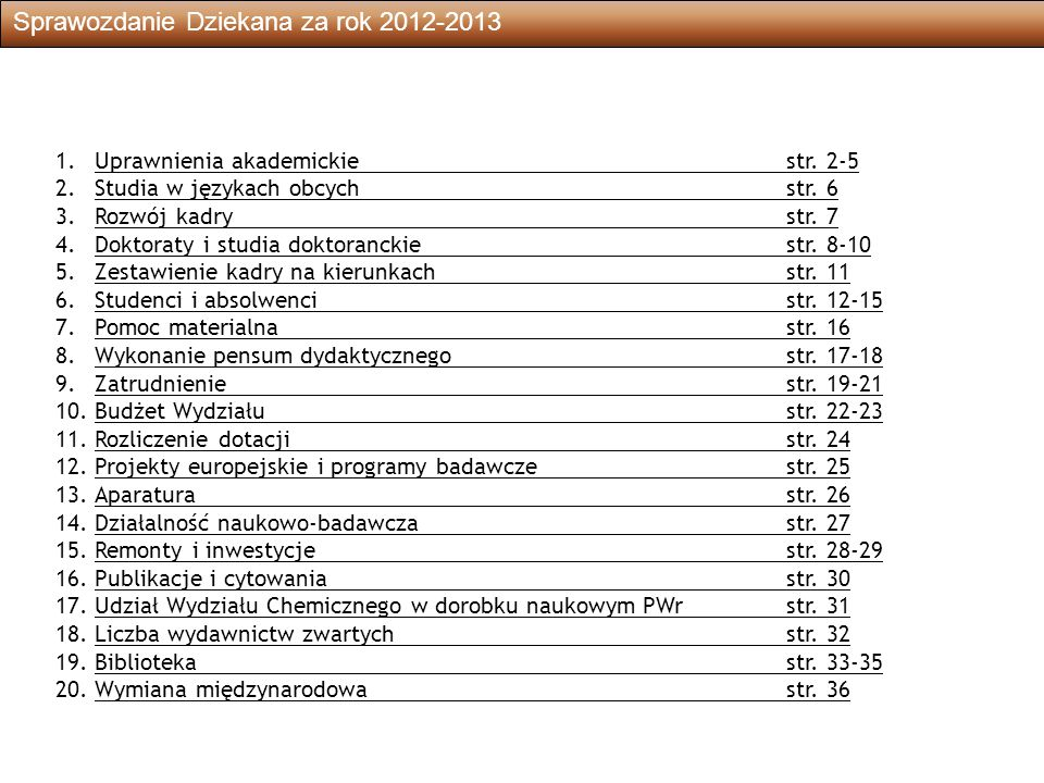Sprawozdanie Dziekana za rok 2012-201332 Liczba wydawnictw zwartych (monografii, podręczników, skryptów i inne) i patentów Typ2010 2011 2012 2013 * Monografie 3 3 2 - Podręczniki 2 6 - 1 Skrypty - 5 - - Inne zwarte 1 1 - 1 Patenty 21 37 65 69 * Dane za rok 2013 obejmują publikacje wprowadzone do bazy DONA do dnia 7 marca 2014 r.