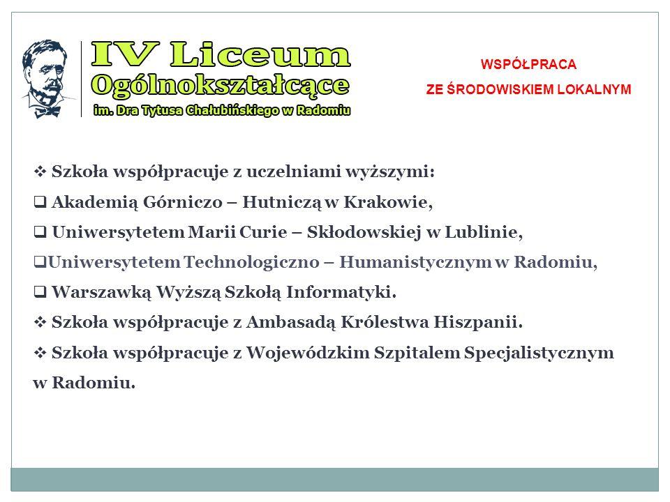  Szkoła współpracuje z uczelniami wyższymi:  Akademią Górniczo – Hutniczą w Krakowie,  Uniwersytetem Marii Curie – Skłodowskiej w Lublinie,  Uniwersytetem Technologiczno – Humanistycznym w Radomiu,  Warszawką Wyższą Szkołą Informatyki.