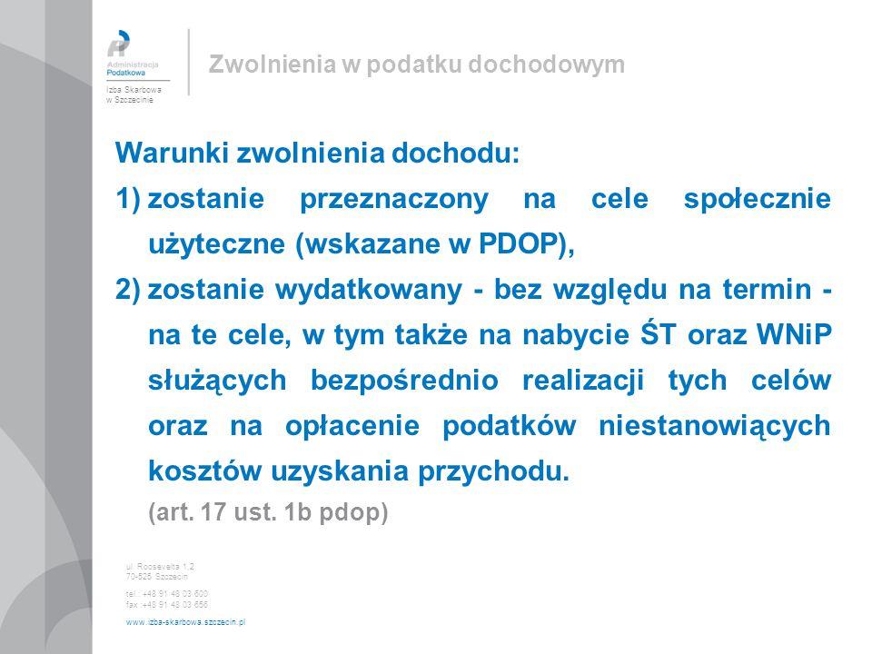 Izba Skarbowa w Szczecinie ul. Roosevelta 1,2 70-525 Szczecin tel.: +48 91 48 03 600 fax :+48 91 48 03 656 www.izba-skarbowa.szczecin.pl Warunki zwoln