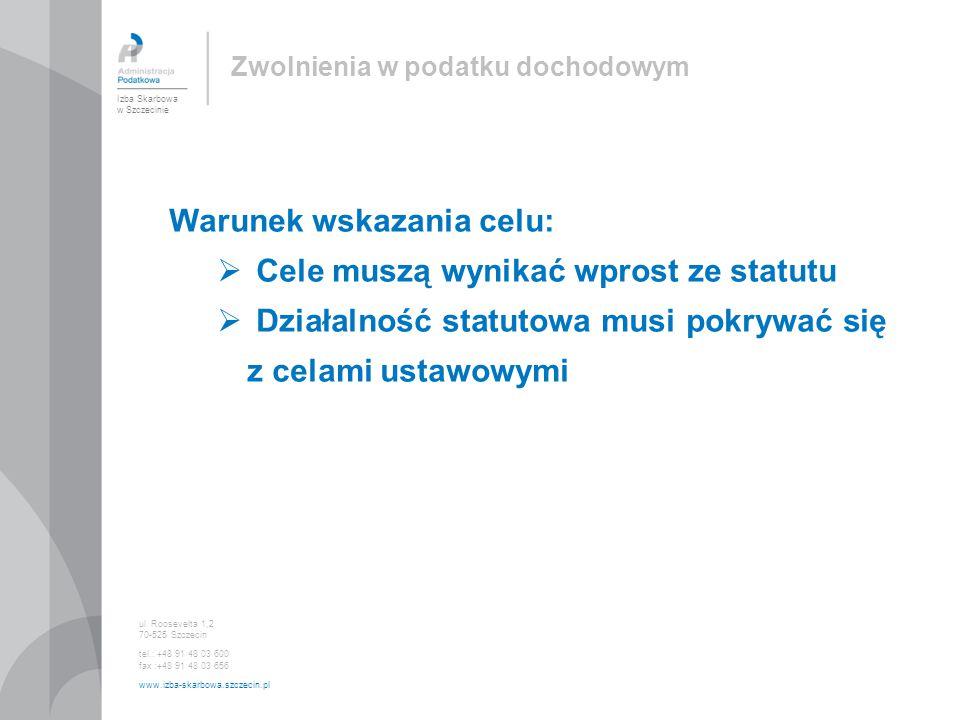 Warunek wskazania celu:  Cele muszą wynikać wprost ze statutu  Działalność statutowa musi pokrywać się z celami ustawowymi Izba Skarbowa w Szczecinie ul.