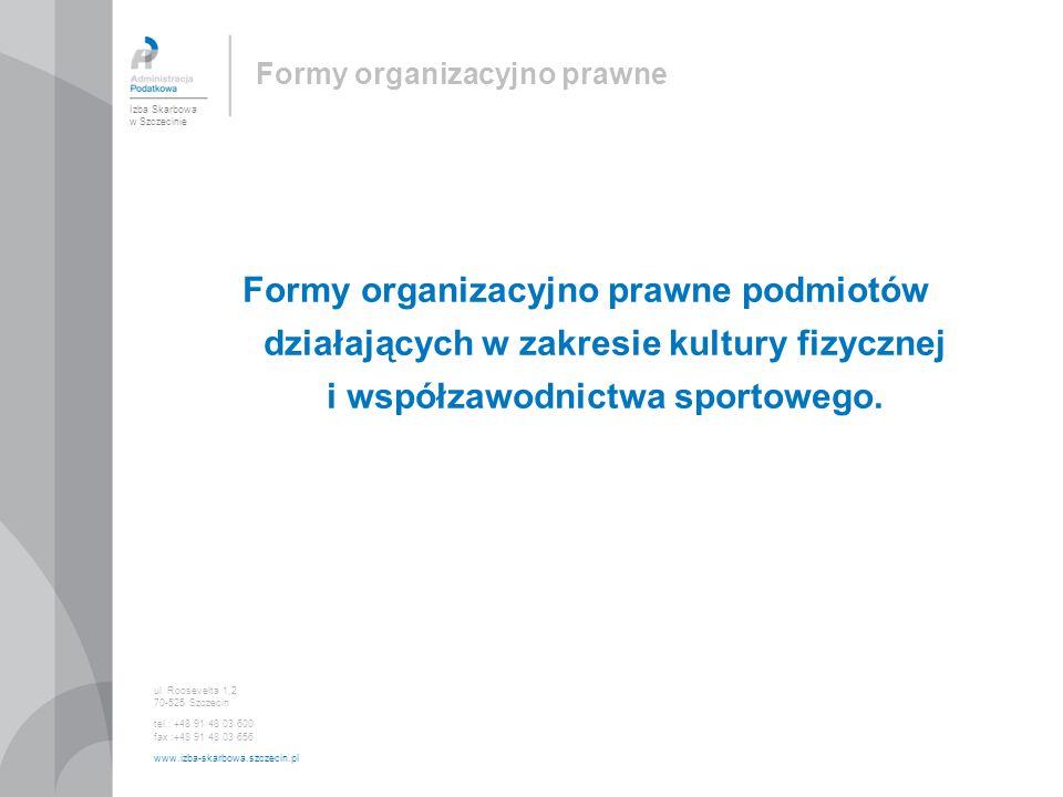 Formy organizacyjno prawne Formy organizacyjno prawne podmiotów działających w zakresie kultury fizycznej i współzawodnictwa sportowego. Izba Skarbowa