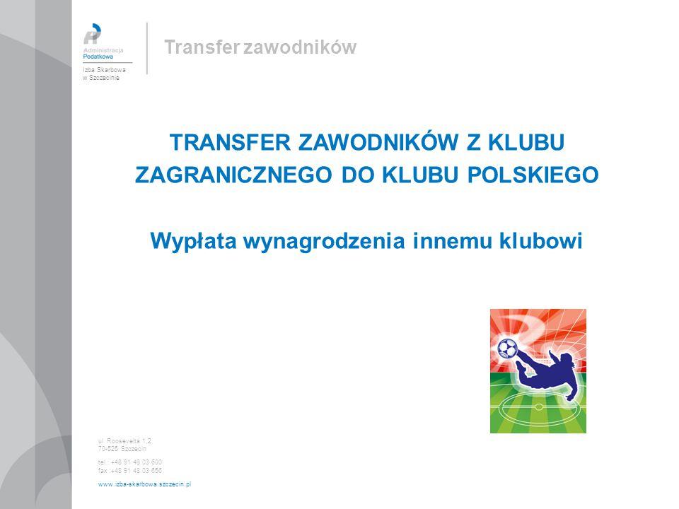 TRANSFER ZAWODNIKÓW Z KLUBU ZAGRANICZNEGO DO KLUBU POLSKIEGO Wypłata wynagrodzenia innemu klubowi Izba Skarbowa w Szczecinie ul.