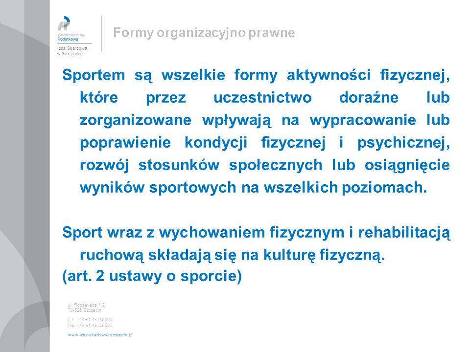 Formy organizacyjno prawne Sportem są wszelkie formy aktywności fizycznej, które przez uczestnictwo doraźne lub zorganizowane wpływają na wypracowanie