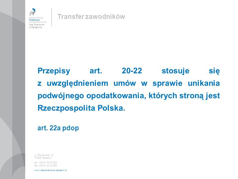 Przepisy art. 20-22 stosuje się z uwzględnieniem umów w sprawie unikania podwójnego opodatkowania, których stroną jest Rzeczpospolita Polska. art. 22a