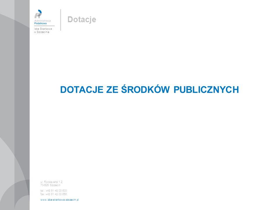 DOTACJE ZE ŚRODKÓW PUBLICZNYCH Izba Skarbowa w Szczecinie ul. Roosevelta 1,2 70-525 Szczecin tel.: +48 91 48 03 600 fax :+48 91 48 03 656 www.izba-ska