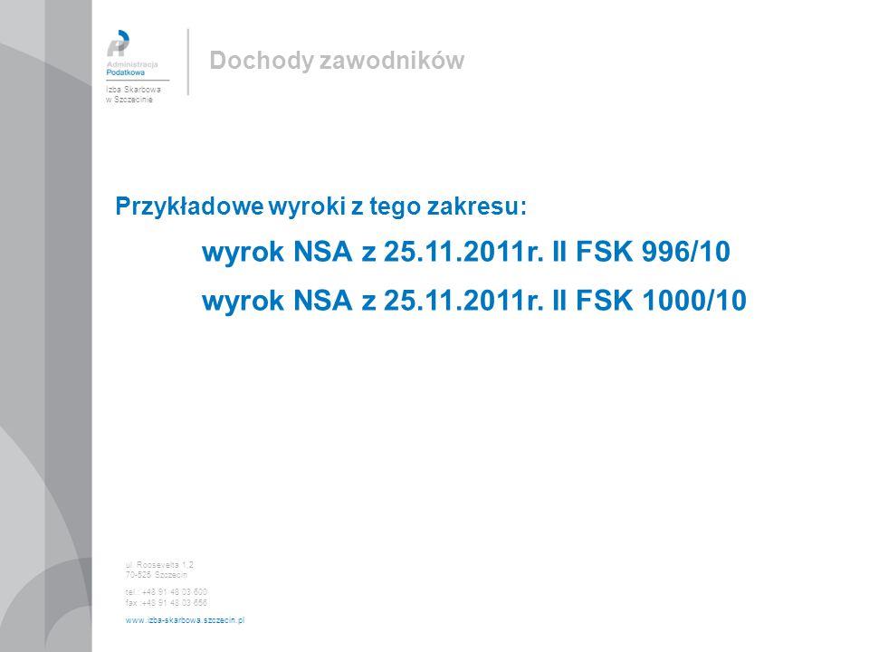 Przykładowe wyroki z tego zakresu: wyrok NSA z 25.11.2011r. II FSK 996/10 wyrok NSA z 25.11.2011r. II FSK 1000/10 Izba Skarbowa w Szczecinie ul. Roose