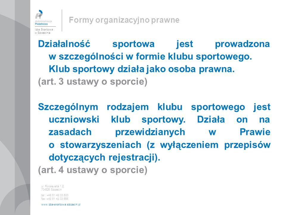Działalność sportowa jest prowadzona w szczególności w formie klubu sportowego. Klub sportowy działa jako osoba prawna. (art. 3 ustawy o sporcie) Szcz