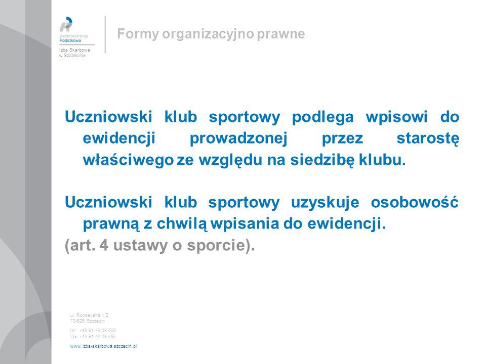 Formy organizacyjno prawne Uczniowski klub sportowy podlega wpisowi do ewidencji prowadzonej przez starostę właściwego ze względu na siedzibę klubu. U