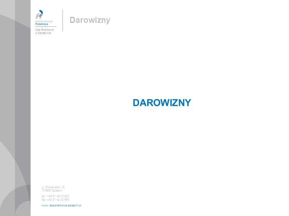 DAROWIZNY Izba Skarbowa w Szczecinie ul. Roosevelta 1,2 70-525 Szczecin tel.: +48 91 48 03 600 fax :+48 91 48 03 656 www.izba-skarbowa.szczecin.pl Dar