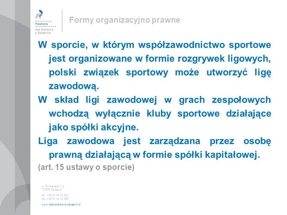Formy organizacyjno prawne W sporcie, w którym współzawodnictwo sportowe jest organizowane w formie rozgrywek ligowych, polski związek sportowy może utworzyć ligę zawodową.