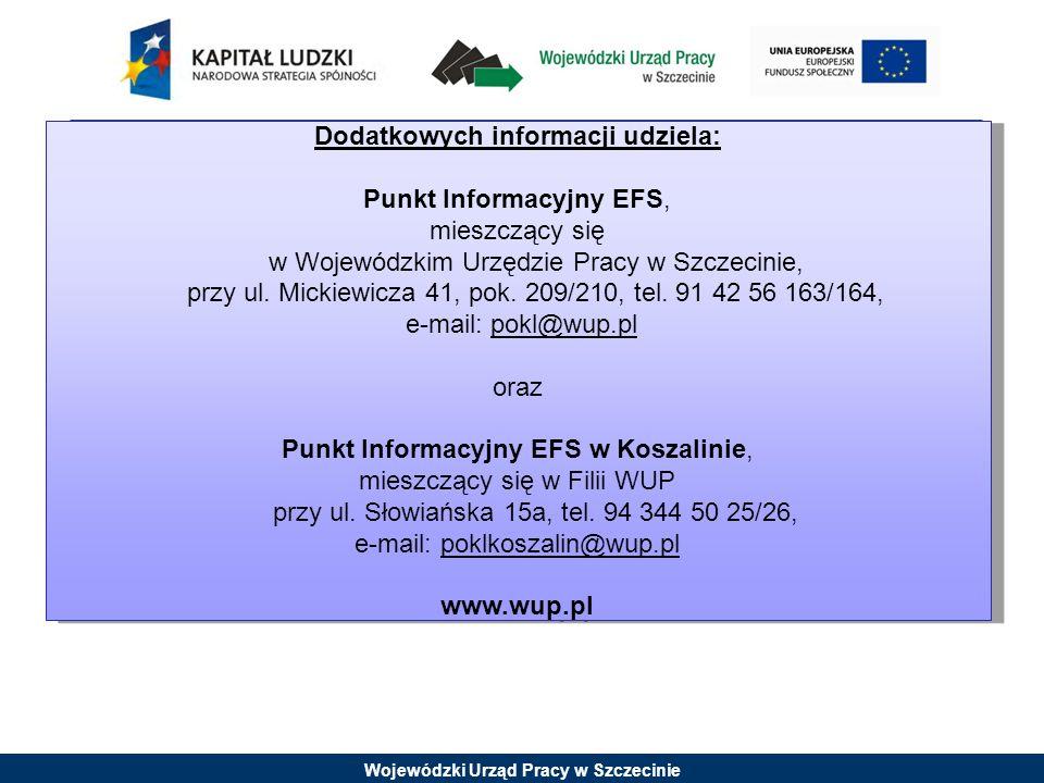Wojewódzki Urząd Pracy w Szczecinie Dodatkowych informacji udziela: Punkt Informacyjny EFS, mieszczący się w Wojewódzkim Urzędzie Pracy w Szczecinie, przy ul.