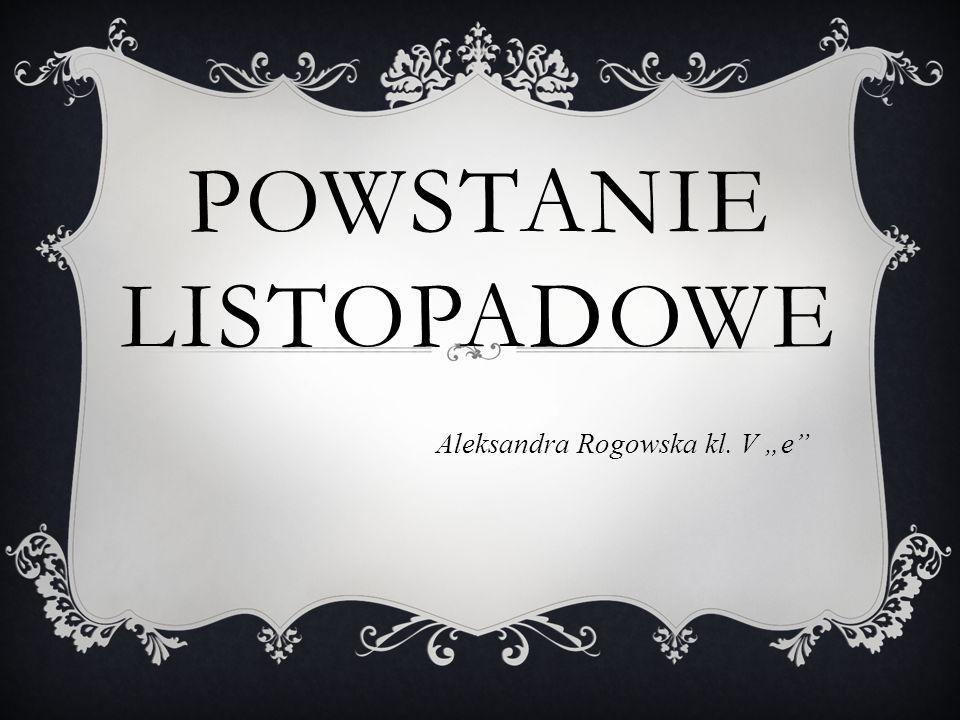 """POWSTANIE LISTOPADOWE Aleksandra Rogowska kl. V """"e"""""""