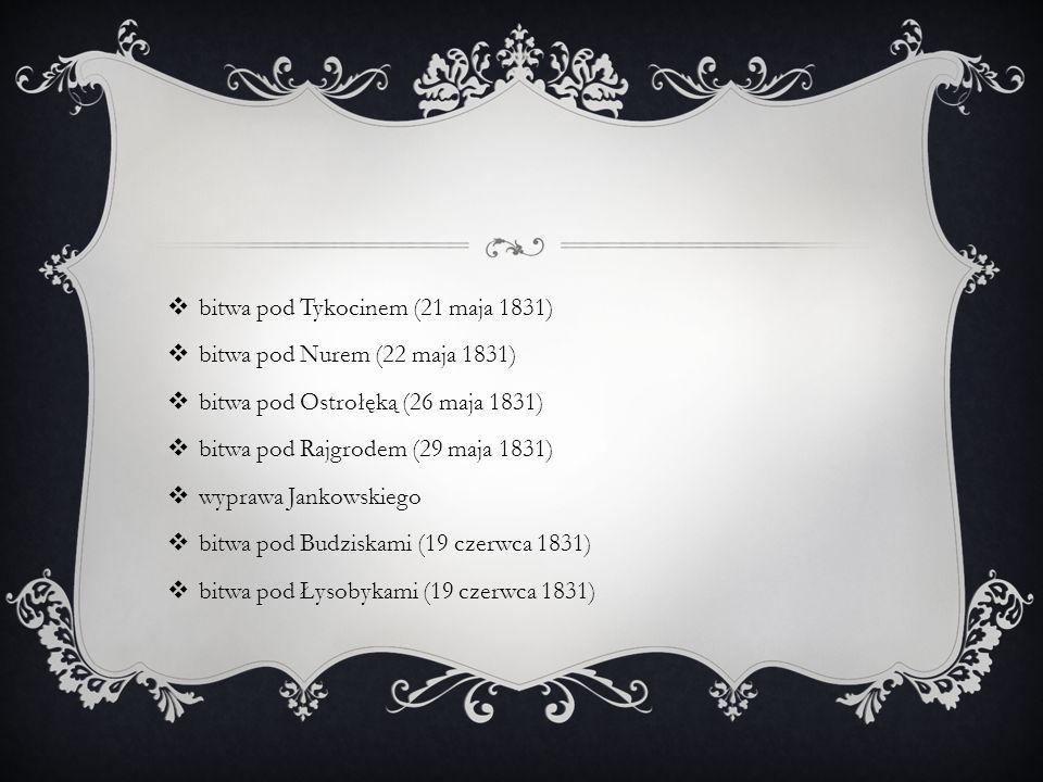  bitwa pod Tykocinem (21 maja 1831)  bitwa pod Nurem (22 maja 1831)  bitwa pod Ostrołęką (26 maja 1831)  bitwa pod Rajgrodem (29 maja 1831)  wyprawa Jankowskiego  bitwa pod Budziskami (19 czerwca 1831)  bitwa pod Łysobykami (19 czerwca 1831)
