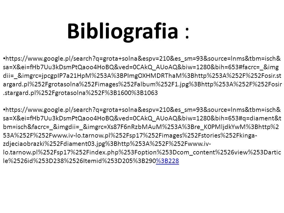 Bibliografia : https://www.google.pl/search?q=grota+solna&espv=210&es_sm=93&source=lnms&tbm=isch& sa=X&ei=fHb7Uu3kDsmPtQaoo4HoBQ&ved=0CAkQ_AUoAQ&biw=1