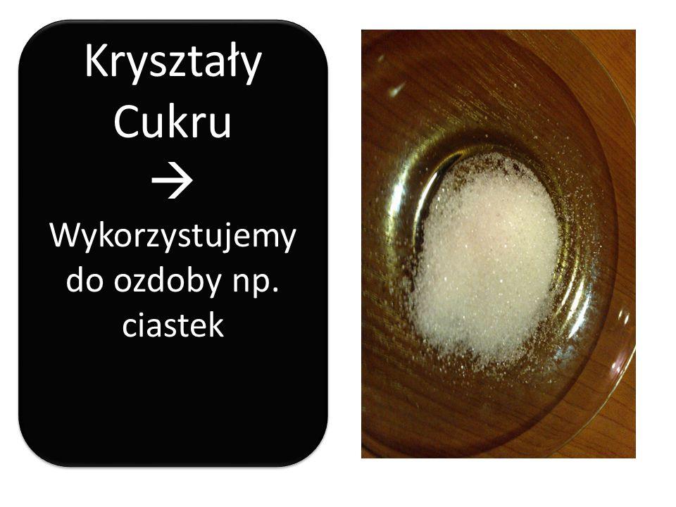 Kryształy Cukru  Wykorzystujemy do ozdoby np. ciastek Kryształy Cukru  Wykorzystujemy do ozdoby np. ciastek