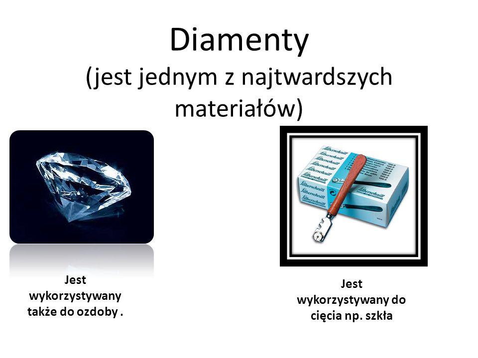 Diamenty (jest jednym z najtwardszych materiałów) Jest wykorzystywany także do ozdoby. Jest wykorzystywany do cięcia np. szkła