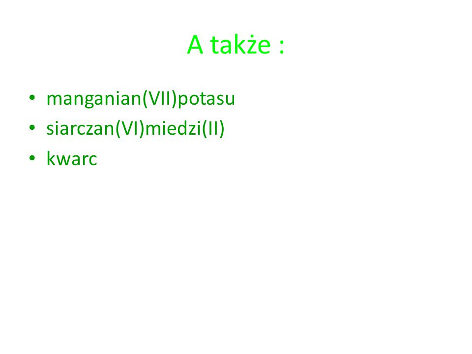 A także : manganian(VII)potasu siarczan(VI)miedzi(II) kwarc