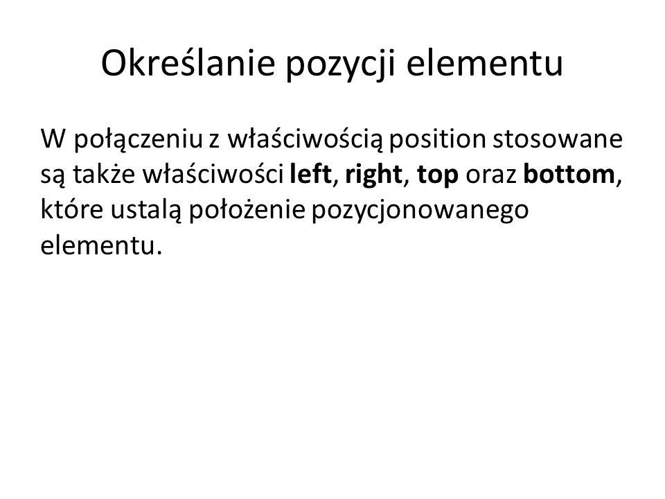Określanie pozycji elementu W połączeniu z właściwością position stosowane są także właściwości left, right, top oraz bottom, które ustalą położenie pozycjonowanego elementu.
