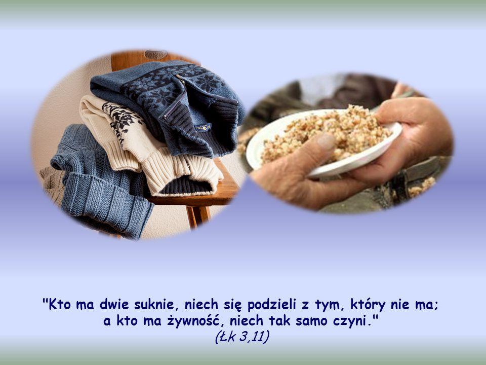 A św.Augustyn: To, co jest nadmiarem bogatych, należy do ubogich .