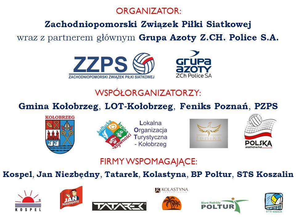 ORGANIZATOR: Zachodniopomorski Związek Piłki Siatkowej wraz z partnerem głównym Grupa Azoty Z.CH. Police S.A. WSPÓŁORGANIZATORZY: Gmina Kołobrzeg, LOT