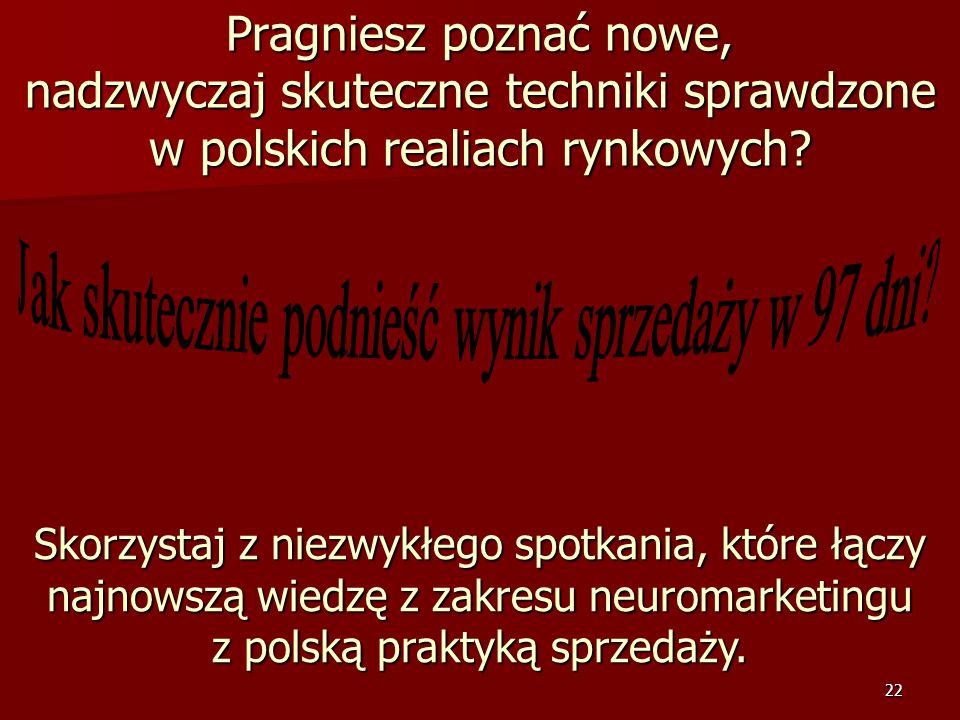 22 Pragniesz poznać nowe, nadzwyczaj skuteczne techniki sprawdzone w polskich realiach rynkowych.