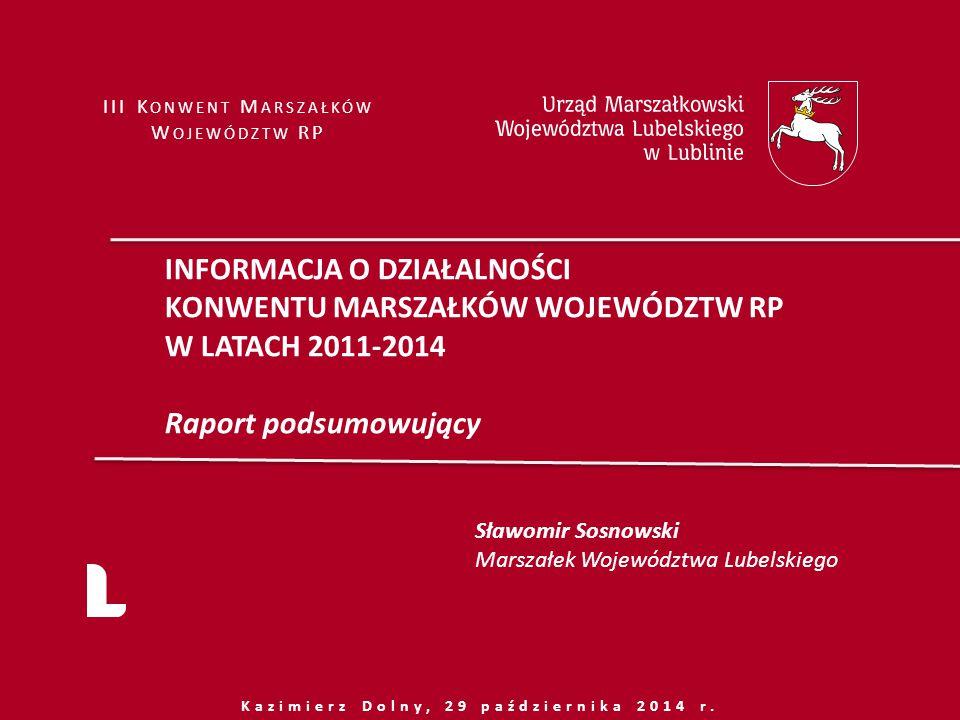 Kazimierz Dolny, 29 października 2014 r. III K ONWENT M ARSZAŁKÓW W OJEWÓDZTW RP INFORMACJA O DZIAŁALNOŚCI KONWENTU MARSZAŁKÓW WOJEWÓDZTW RP W LATACH