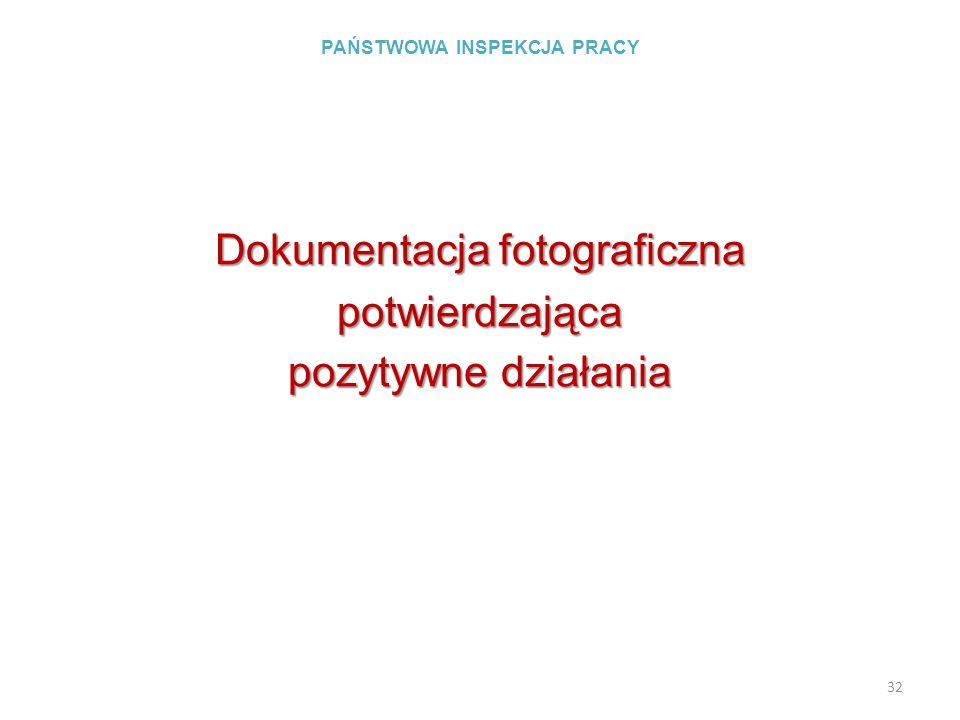 PAŃSTWOWA INSPEKCJA PRACY Dokumentacja fotograficzna potwierdzająca pozytywne działania 32
