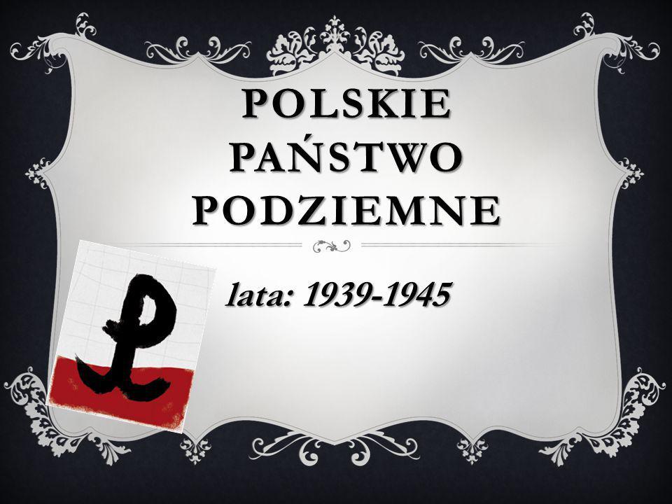 POLSKIE PAŃSTWO PODZIEMNE lata: 1939-1945