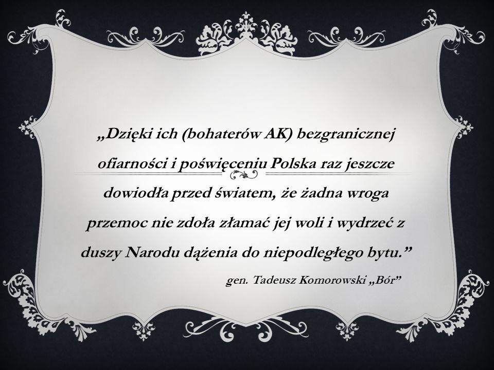 """""""Dzięki ich (bohaterów AK) bezgranicznej ofiarności i poświęceniu Polska raz jeszcze dowiodła przed światem, że żadna wroga przemoc nie zdoła złamać j"""