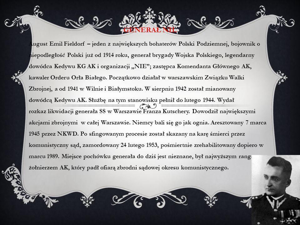 GENERAŁ NIL August Emil Fieldorf – jeden z największych bohaterów Polski Podziemnej, bojownik o niepodległość Polski już od 1914 roku, generał brygady