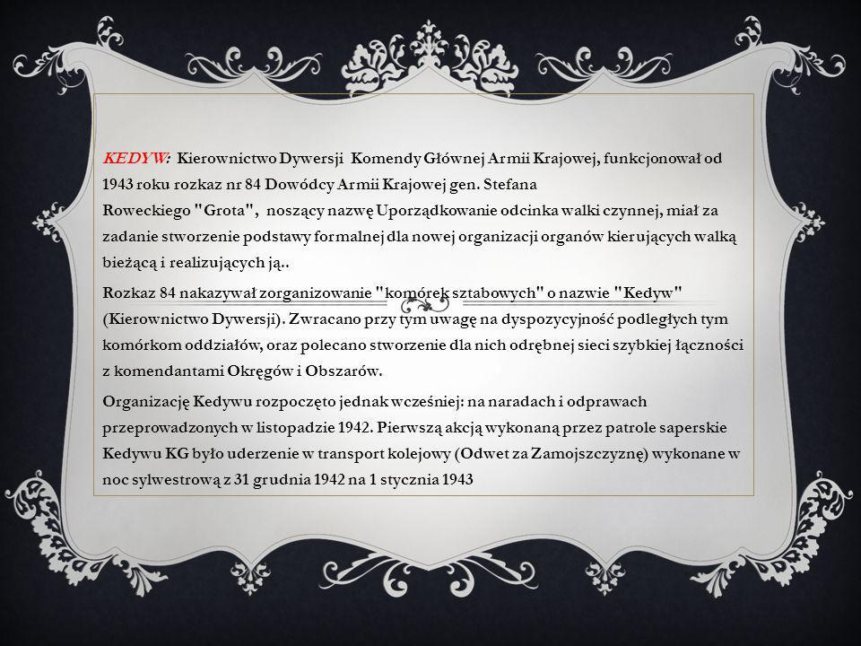 KEDYW: Kierownictwo Dywersji Komendy Głównej Armii Krajowej, funkcjonował od 1943 roku rozkaz nr 84 Dowódcy Armii Krajowej gen. Stefana Roweckiego