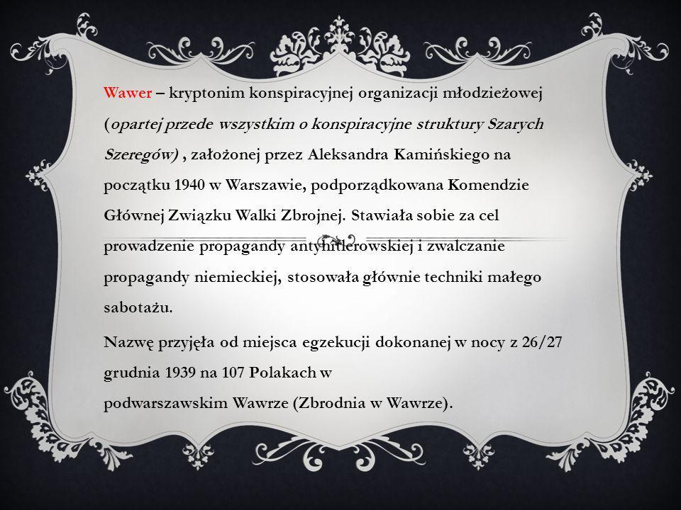 Wawer – kryptonim konspiracyjnej organizacji młodzieżowej (opartej przede wszystkim o konspiracyjne struktury Szarych Szeregów), założonej przez Aleks