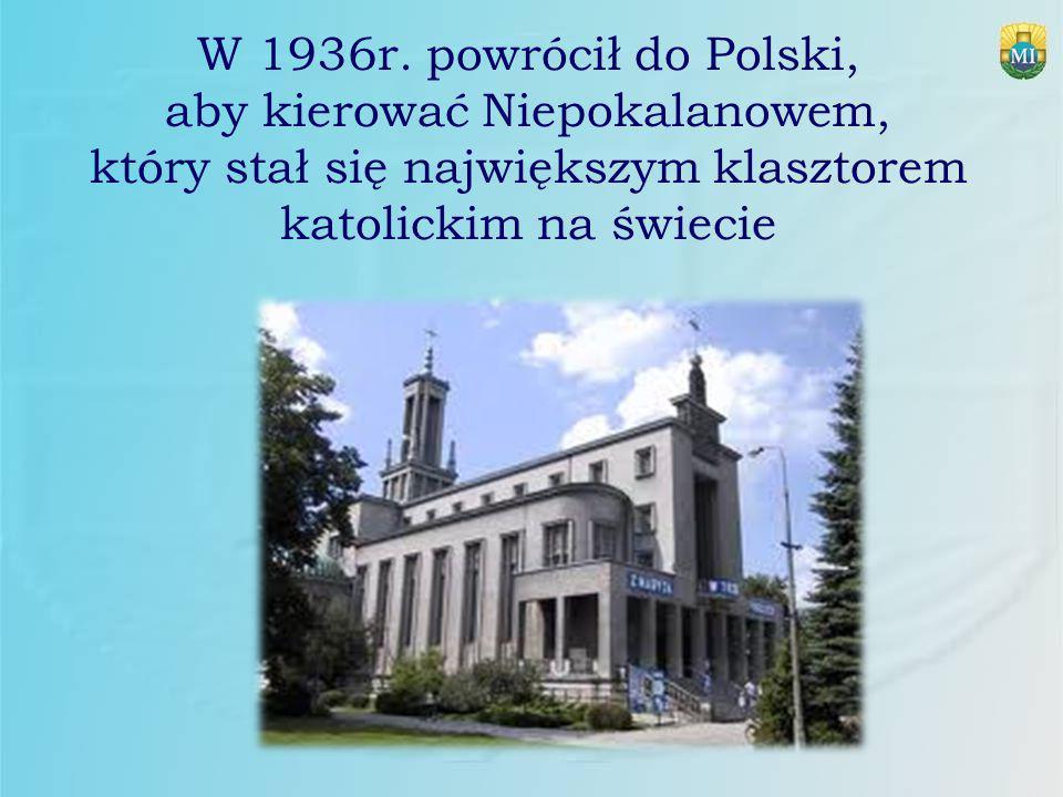 W 1936r. powrócił do Polski, aby kierować Niepokalanowem, który stał się największym klasztorem katolickim na świecie