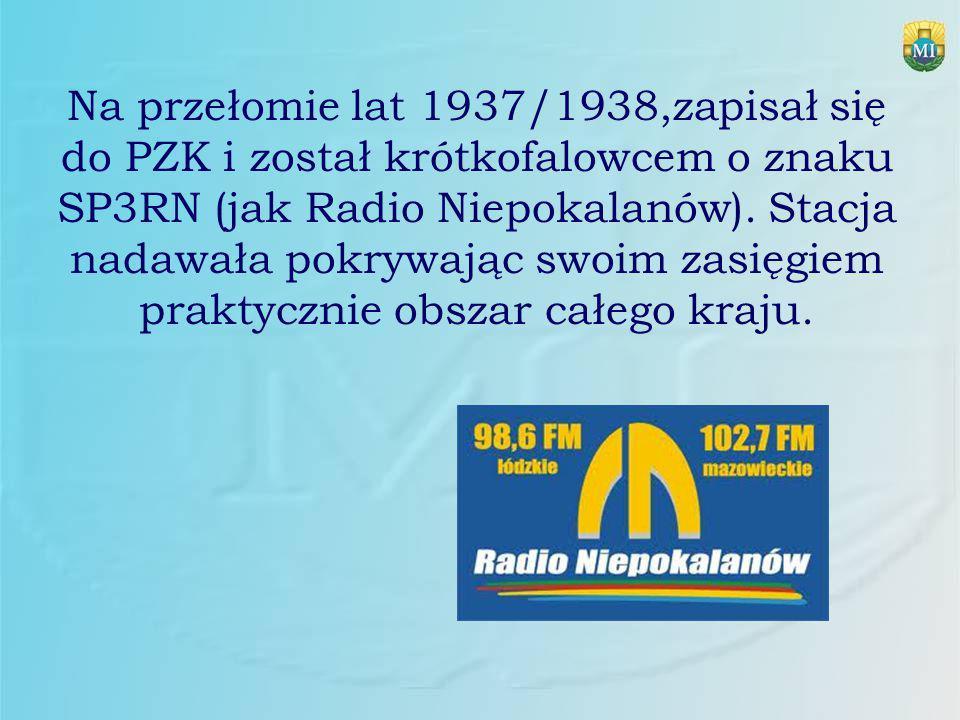 Na przełomie lat 1937/1938,zapisał się do PZK i został krótkofalowcem o znaku SP3RN (jak Radio Niepokalanów). Stacja nadawała pokrywając swoim zasięgi