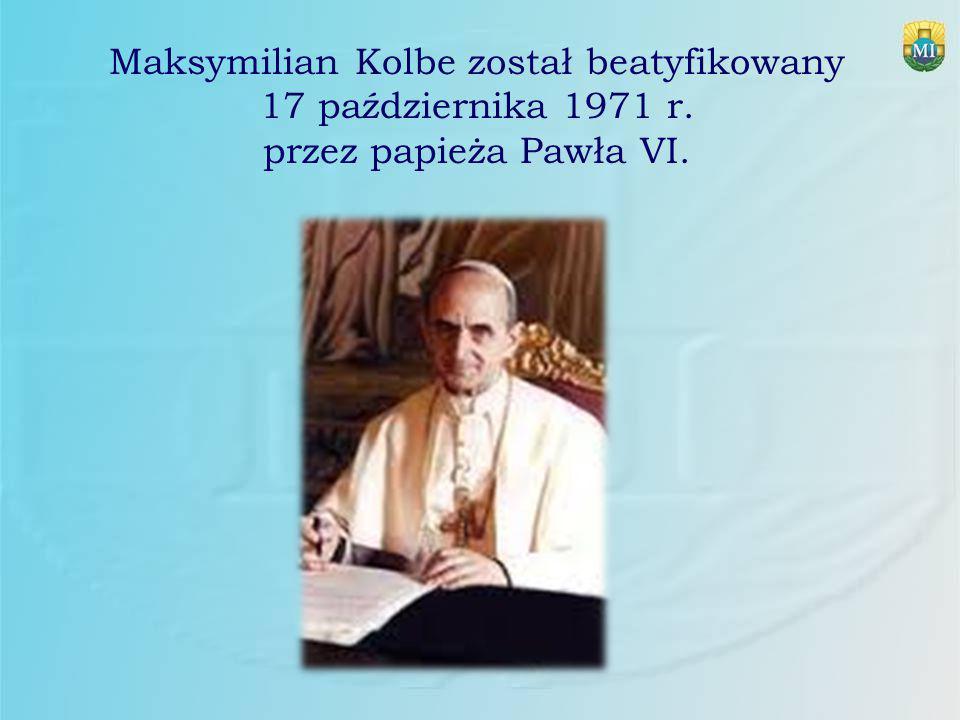 Maksymilian Kolbe został beatyfikowany 17 października 1971 r. przez papieża Pawła VI.