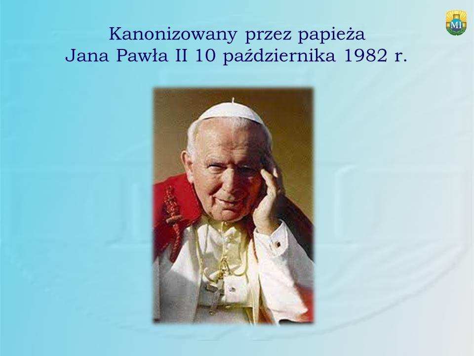 Kanonizowany przez papieża Jana Pawła II 10 października 1982 r.