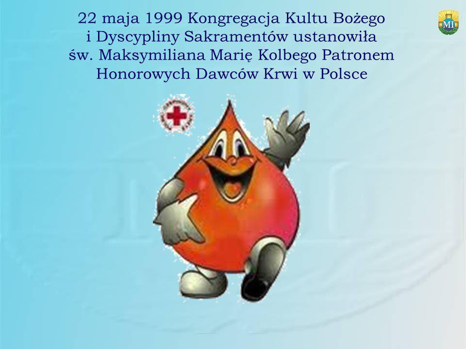 22 maja 1999 Kongregacja Kultu Bożego i Dyscypliny Sakramentów ustanowiła św. Maksymiliana Marię Kolbego Patronem Honorowych Dawców Krwi w Polsce
