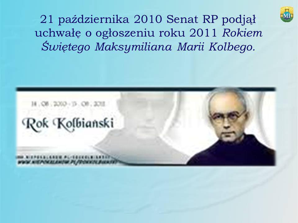 21 października 2010 Senat RP podjął uchwałę o ogłoszeniu roku 2011 Rokiem Świętego Maksymiliana Marii Kolbego.