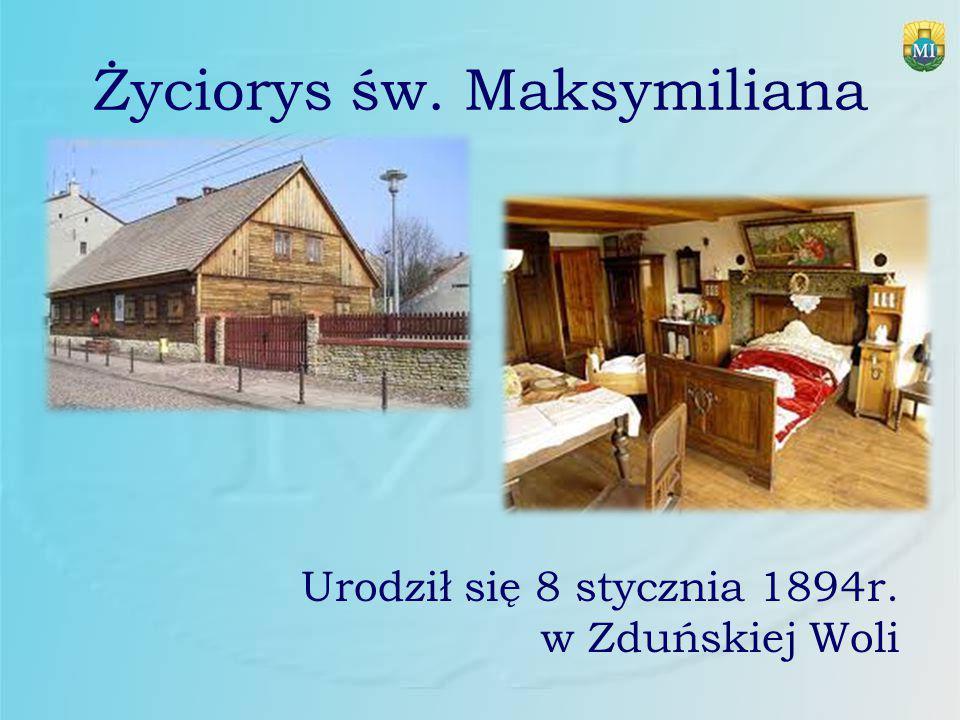 Życiorys św. Maksymiliana Urodził się 8 stycznia 1894r. w Zduńskiej Woli