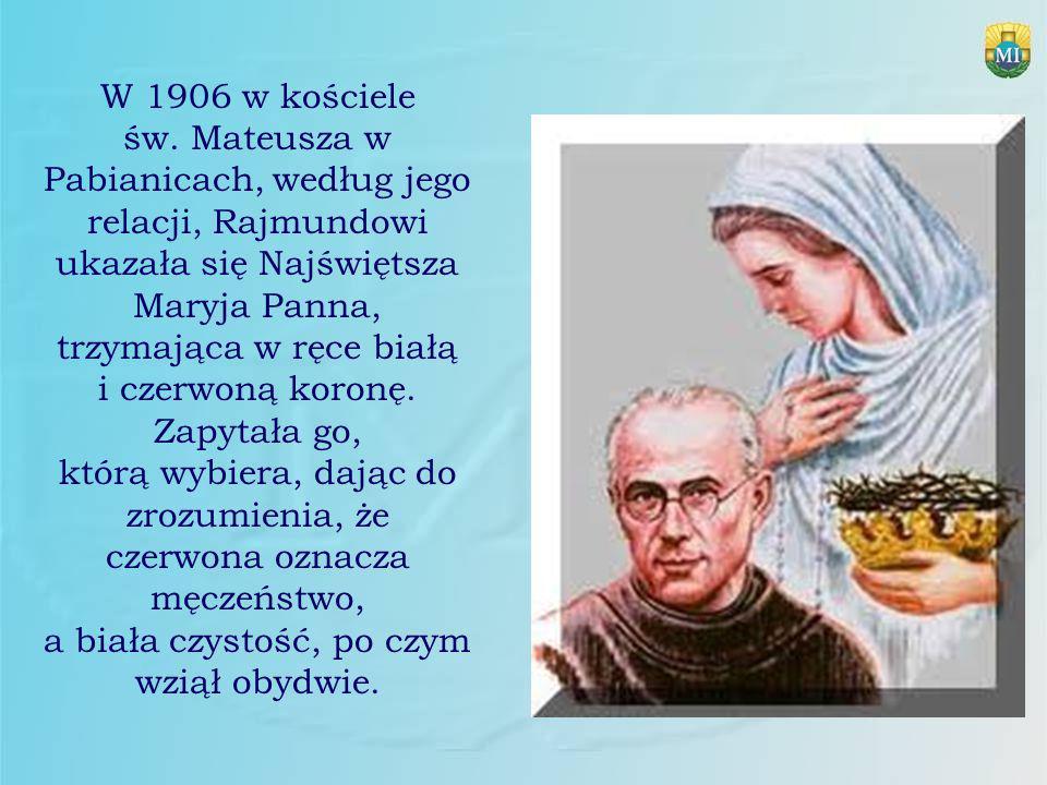 W 1906 w kościele św. Mateusza w Pabianicach, według jego relacji, Rajmundowi ukazała się Najświętsza Maryja Panna, trzymająca w ręce białą i czerwoną