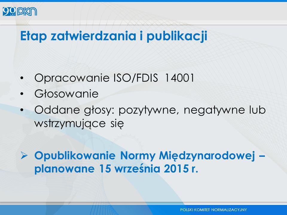 POLSKI KOMITET NORMALIZACYJNY Etap zatwierdzania i publikacji Opracowanie ISO/FDIS 14001 Głosowanie Oddane głosy: pozytywne, negatywne lub wstrzymując