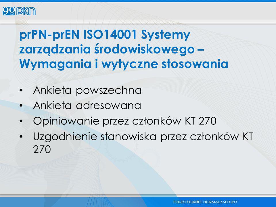 POLSKI KOMITET NORMALIZACYJNY prPN-prEN ISO14001 Systemy zarządzania środowiskowego – Wymagania i wytyczne stosowania Ankieta powszechna Ankieta adres